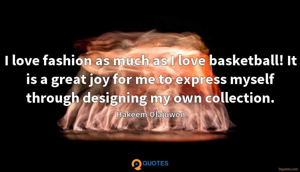 I love fashion as much as I love basketball! It is a great joy for me to express myself through designing my own collection.