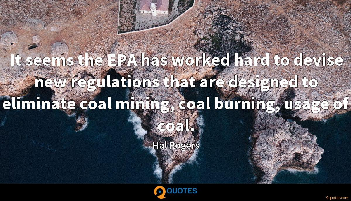 It seems the EPA has worked hard to devise new regulations that are designed to eliminate coal mining, coal burning, usage of coal.