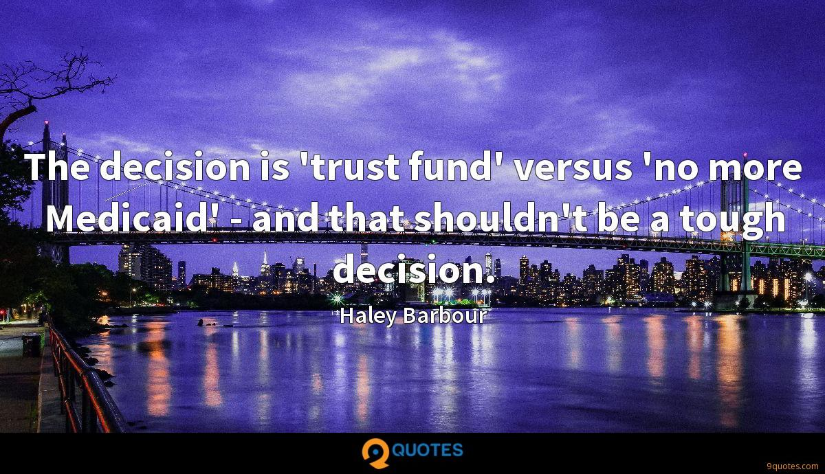 The decision is 'trust fund' versus 'no more Medicaid' - and that shouldn't be a tough decision.