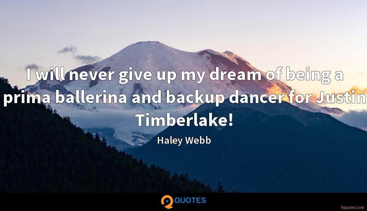 I will never give up my dream of being a prima ballerina and backup dancer for Justin Timberlake!