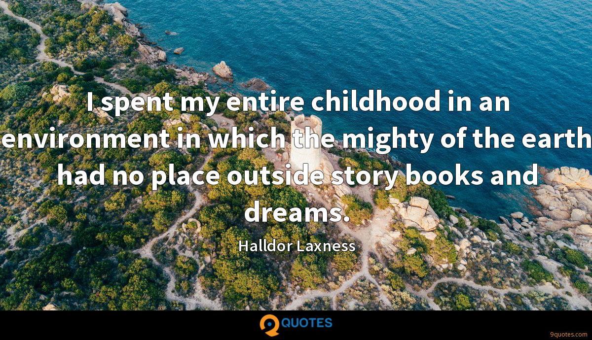 I spent my entire childhood in an environment in which the mighty of the earth had no place outside story books and dreams.