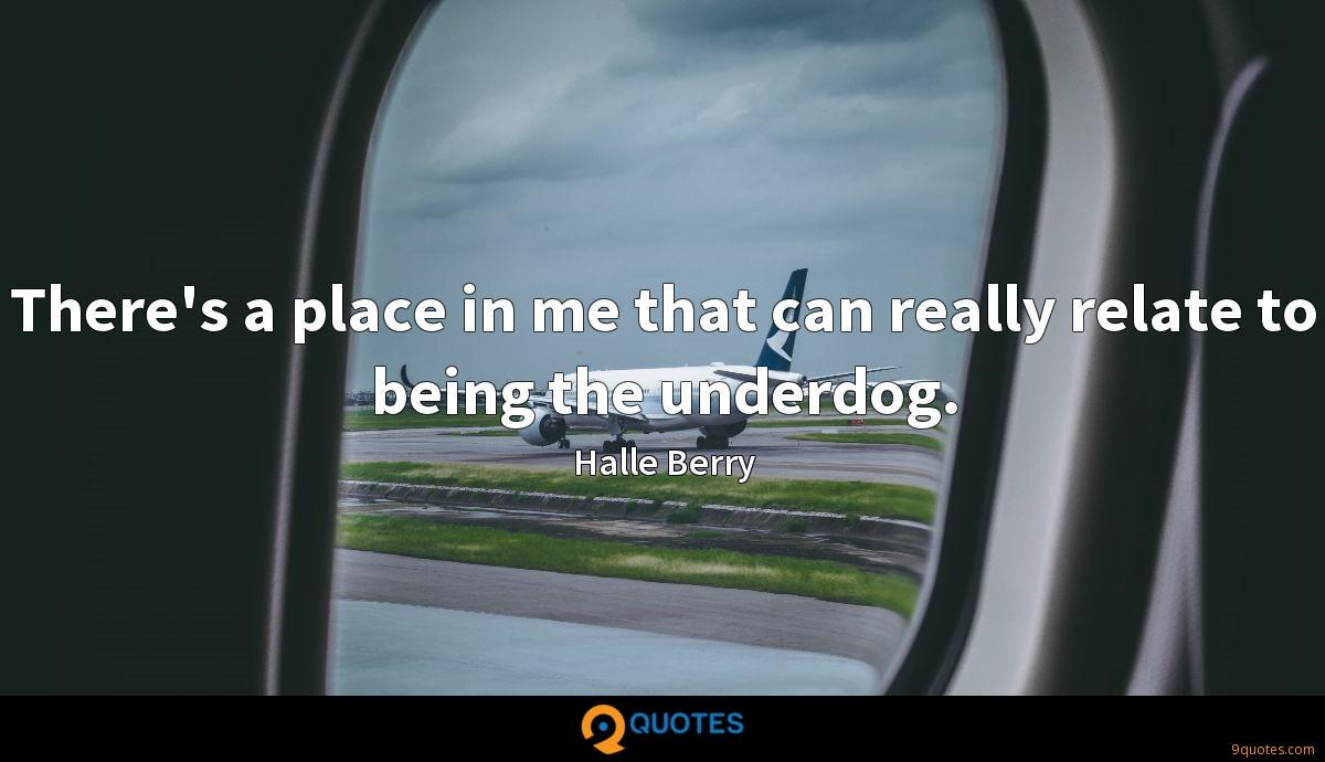 There's a place in me that can really relate to being the underdog.