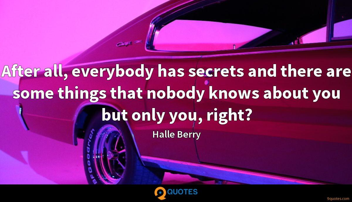 After all, everybody has secrets and there are some things that nobody knows about you but only you, right?