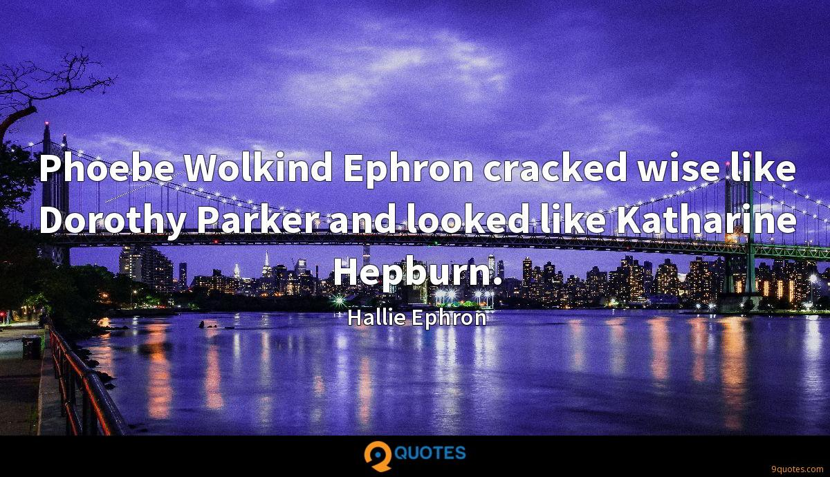 Phoebe Wolkind Ephron cracked wise like Dorothy Parker and looked like Katharine Hepburn.