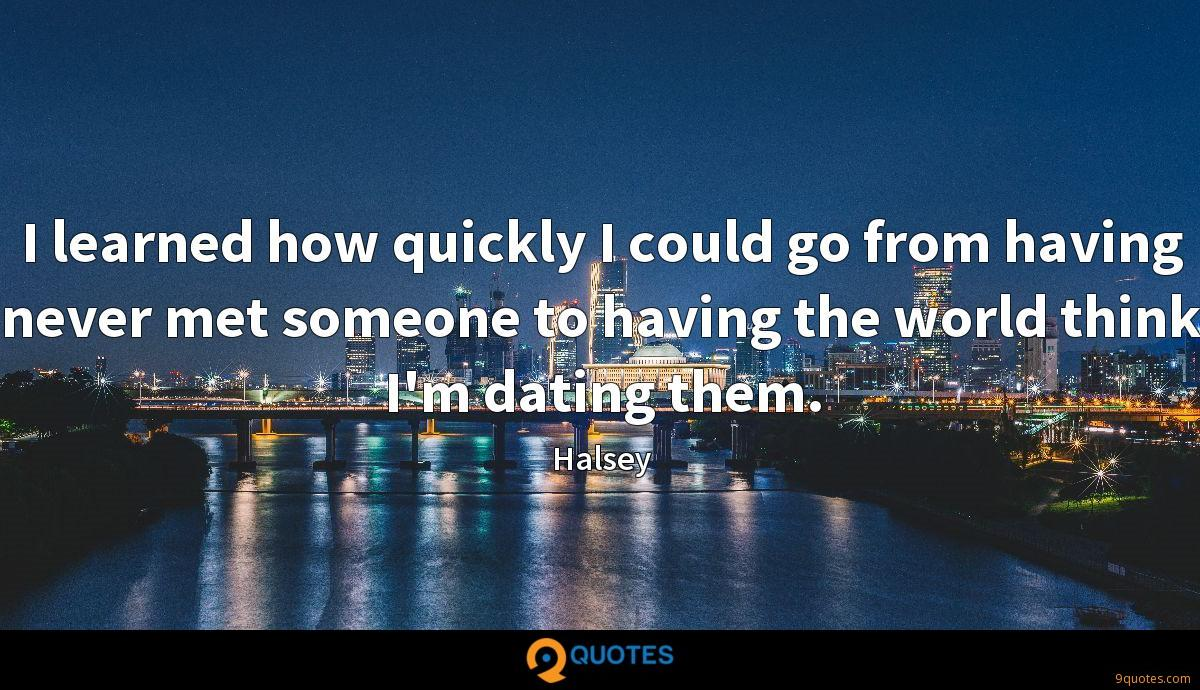 I learned how quickly I could go from having never met someone to having the world think I'm dating them.