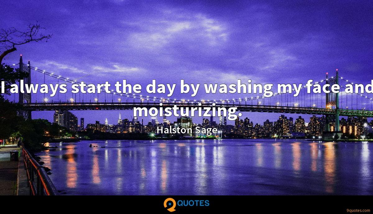 I always start the day by washing my face and moisturizing.