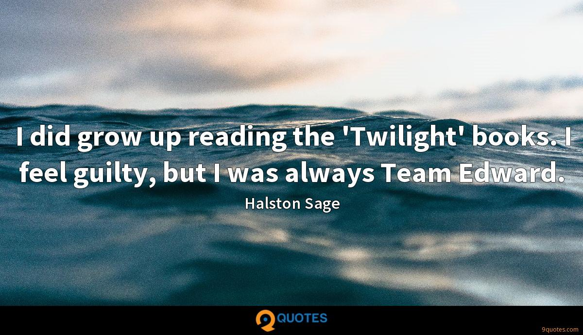 I did grow up reading the 'Twilight' books. I feel guilty, but I was always Team Edward.
