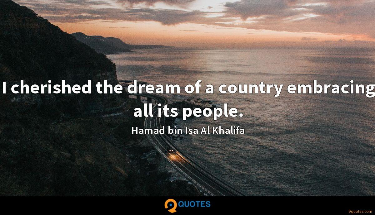 I cherished the dream of a country embracing all its people.