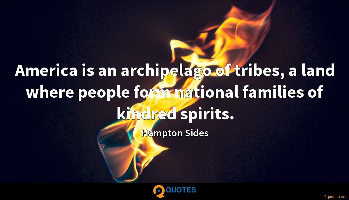 America is an archipelago of tribes, a land where people form national families of kindred spirits.