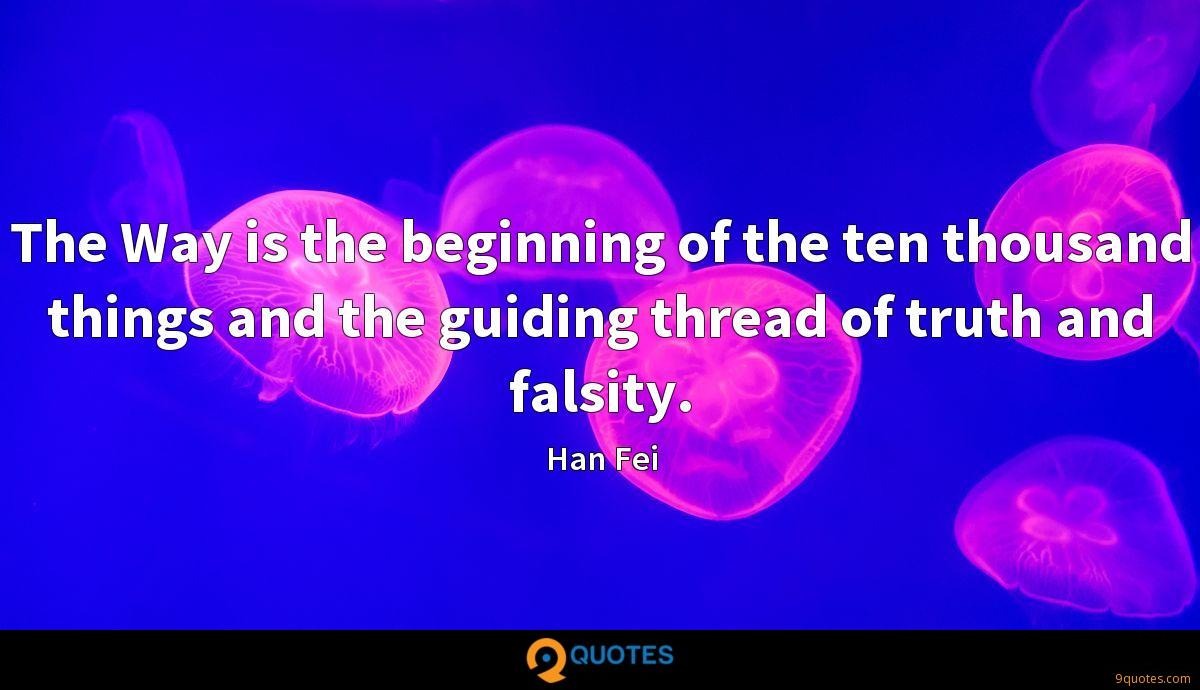 The Way is the beginning of the ten thousand things and the guiding thread of truth and falsity.