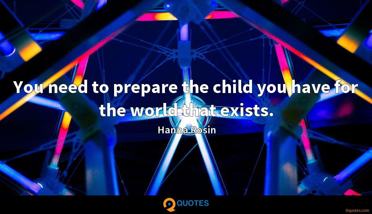 You need to prepare the child you have for the world that exists.