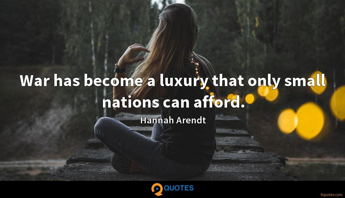 War has become a luxury that only small nations can afford.