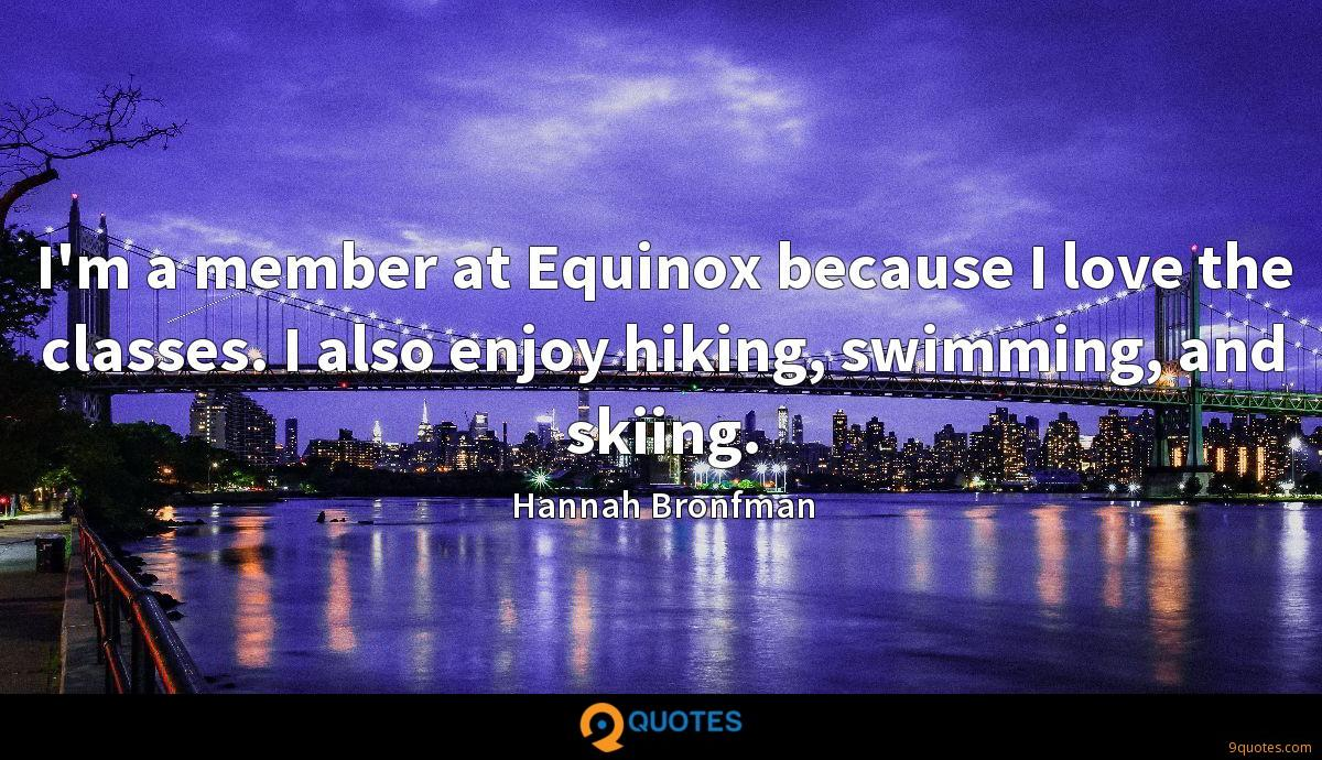 I'm a member at Equinox because I love the classes. I also enjoy hiking, swimming, and skiing.
