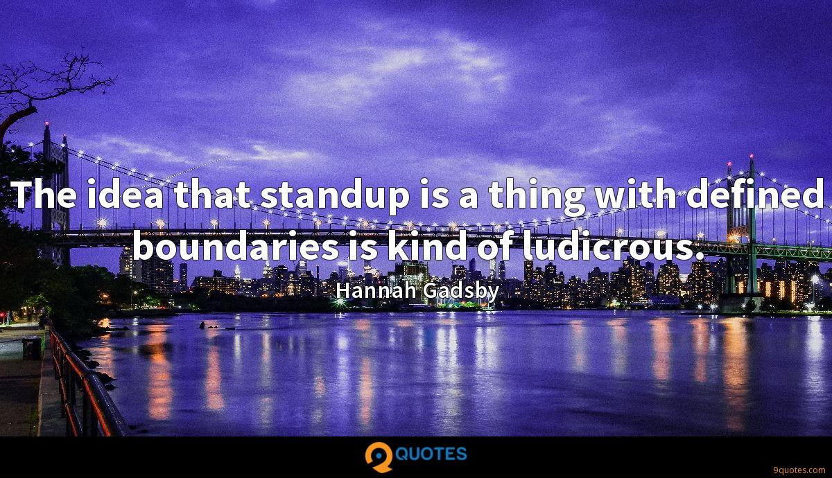 The idea that standup is a thing with defined boundaries is kind of ludicrous.