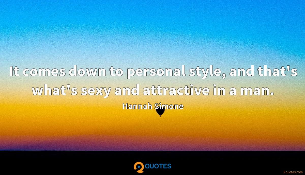 It comes down to personal style, and that's what's sexy and attractive in a man.