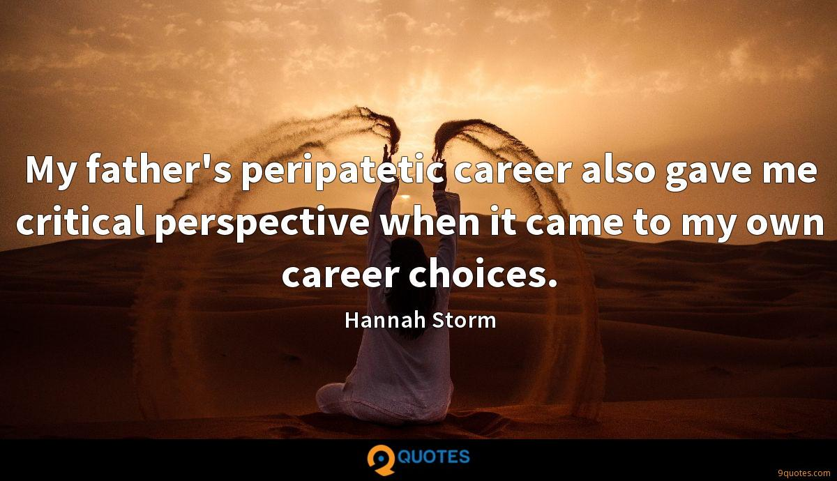 My father's peripatetic career also gave me critical perspective when it came to my own career choices.