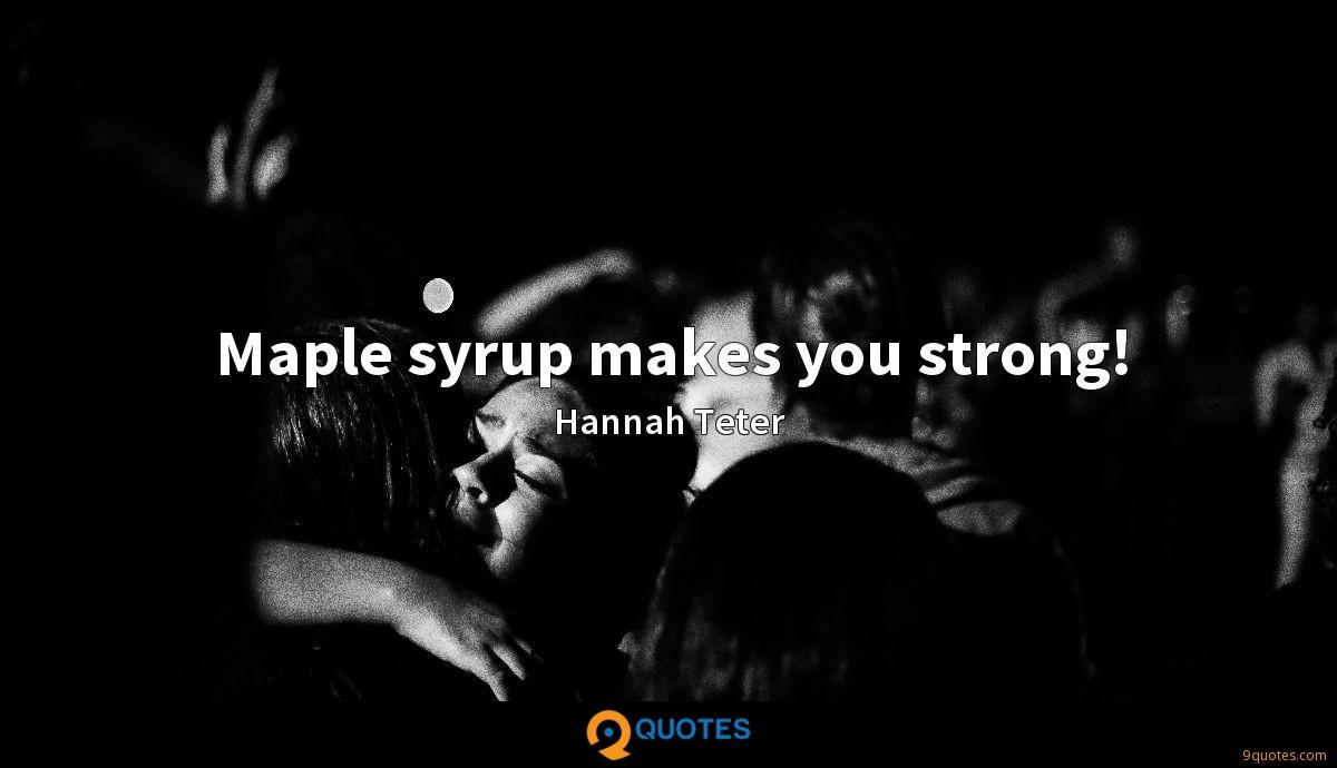 Maple syrup makes you strong!