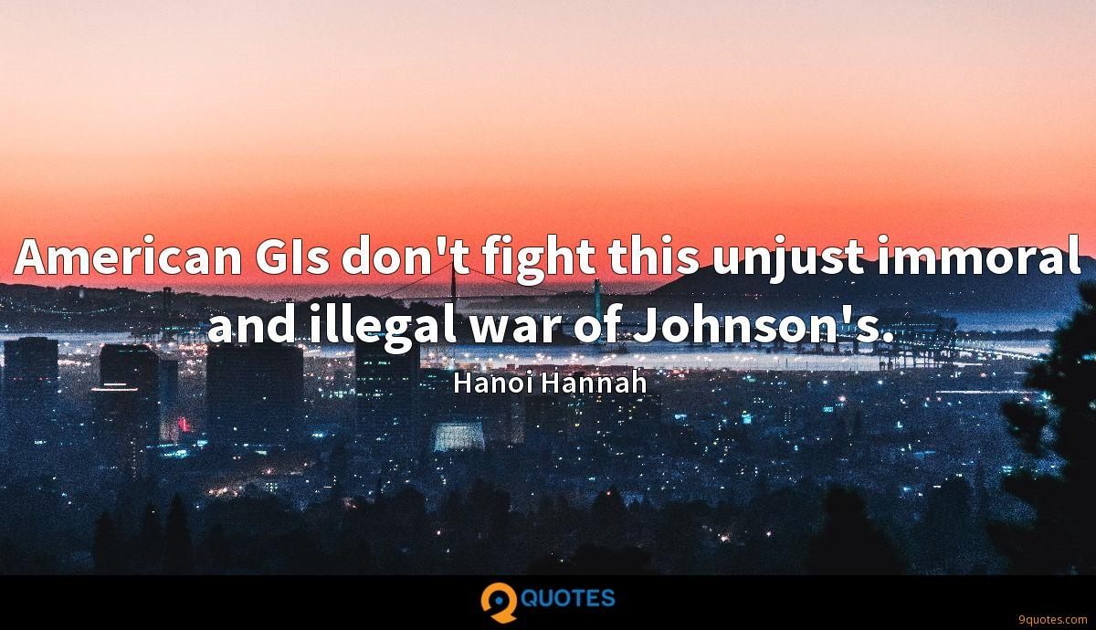 American GIs don't fight this unjust immoral and illegal war of Johnson's.