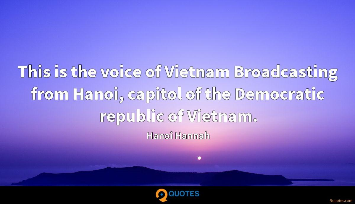 This is the voice of Vietnam Broadcasting from Hanoi, capitol of the Democratic republic of Vietnam.