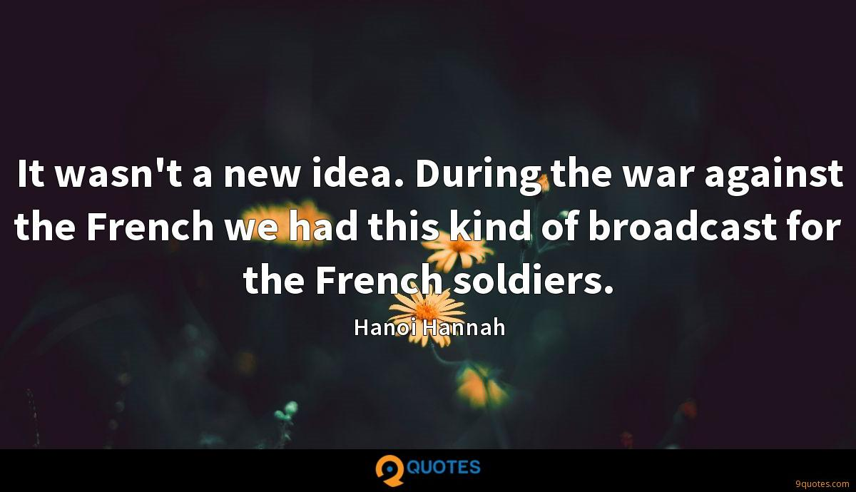 It wasn't a new idea. During the war against the French we had this kind of broadcast for the French soldiers.