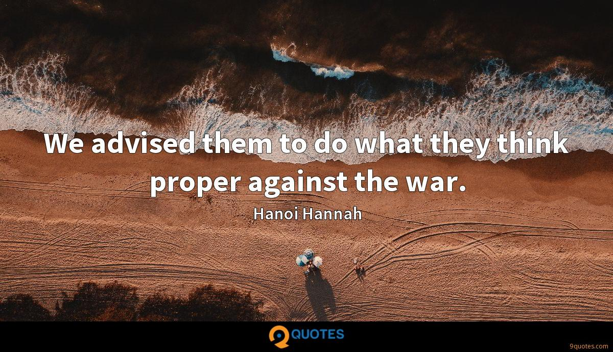 We advised them to do what they think proper against the war.