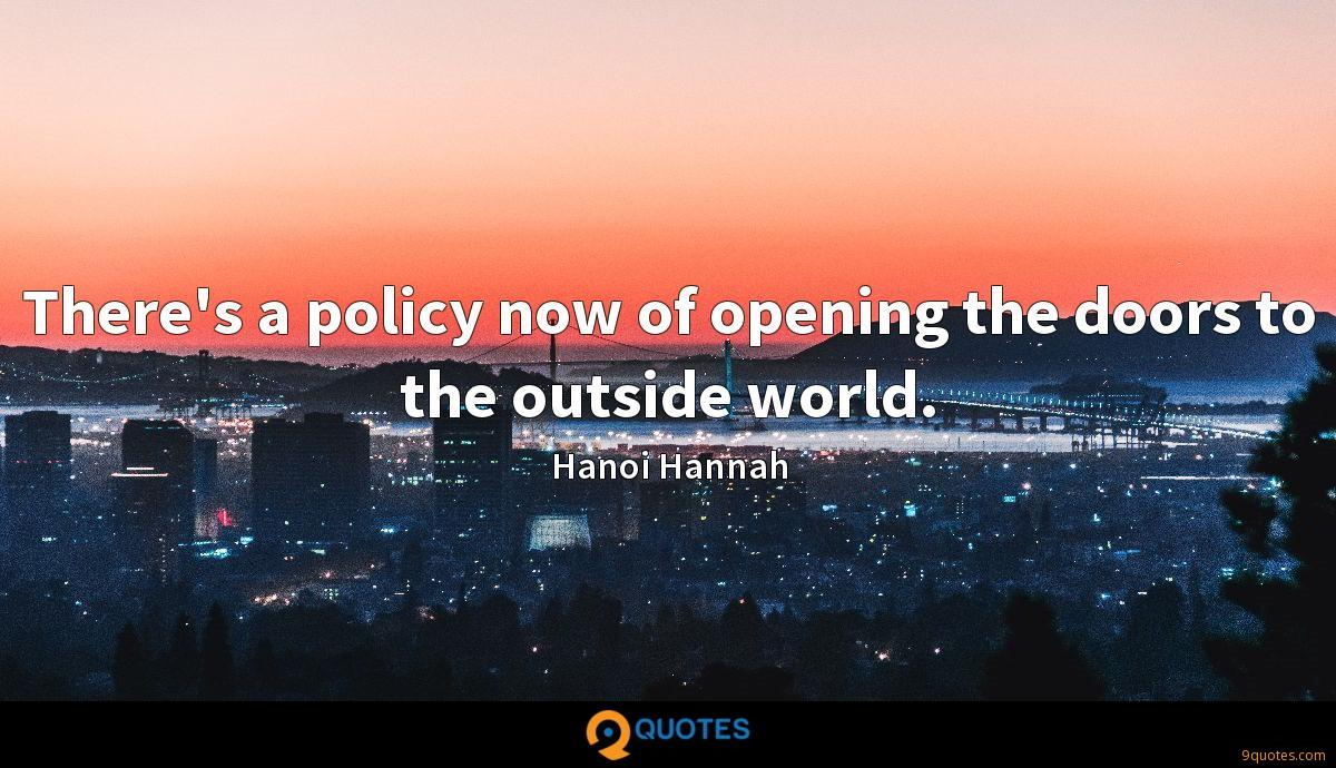 There's a policy now of opening the doors to the outside world.