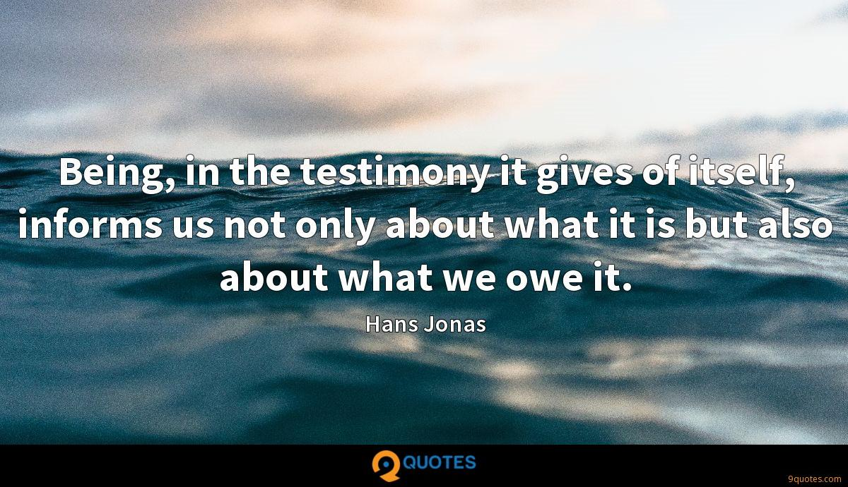 Being, in the testimony it gives of itself, informs us not only about what it is but also about what we owe it.