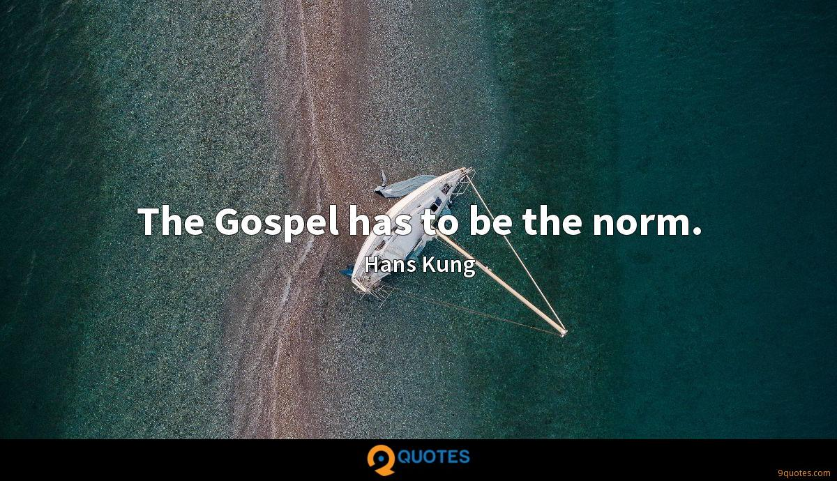 The Gospel has to be the norm.