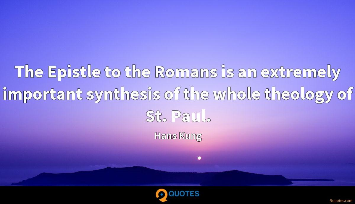 The Epistle to the Romans is an extremely important synthesis of the whole theology of St. Paul.
