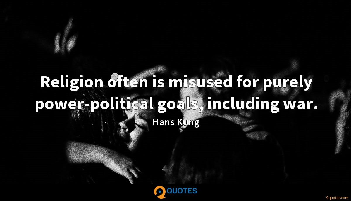 Religion often is misused for purely power-political goals, including war.
