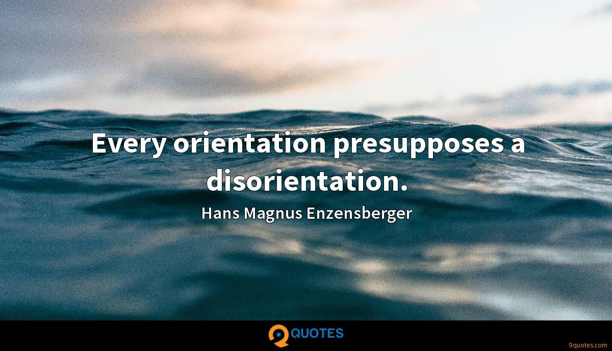Every orientation presupposes a disorientation.