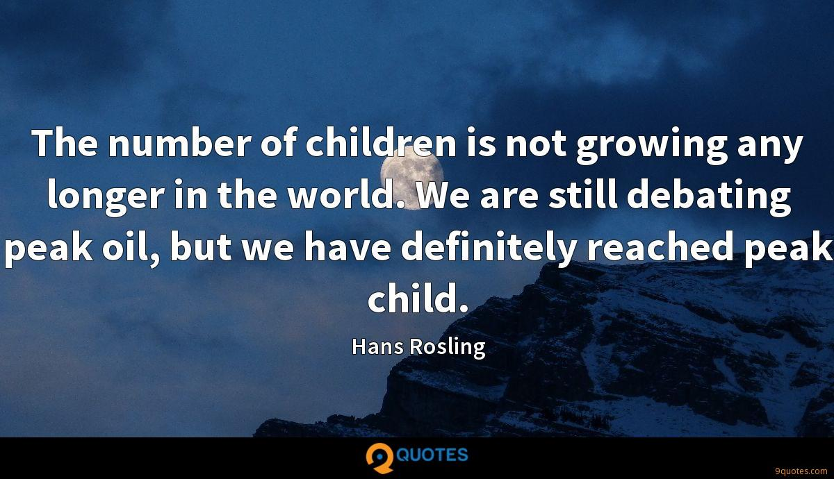 The number of children is not growing any longer in the world. We are still debating peak oil, but we have definitely reached peak child.