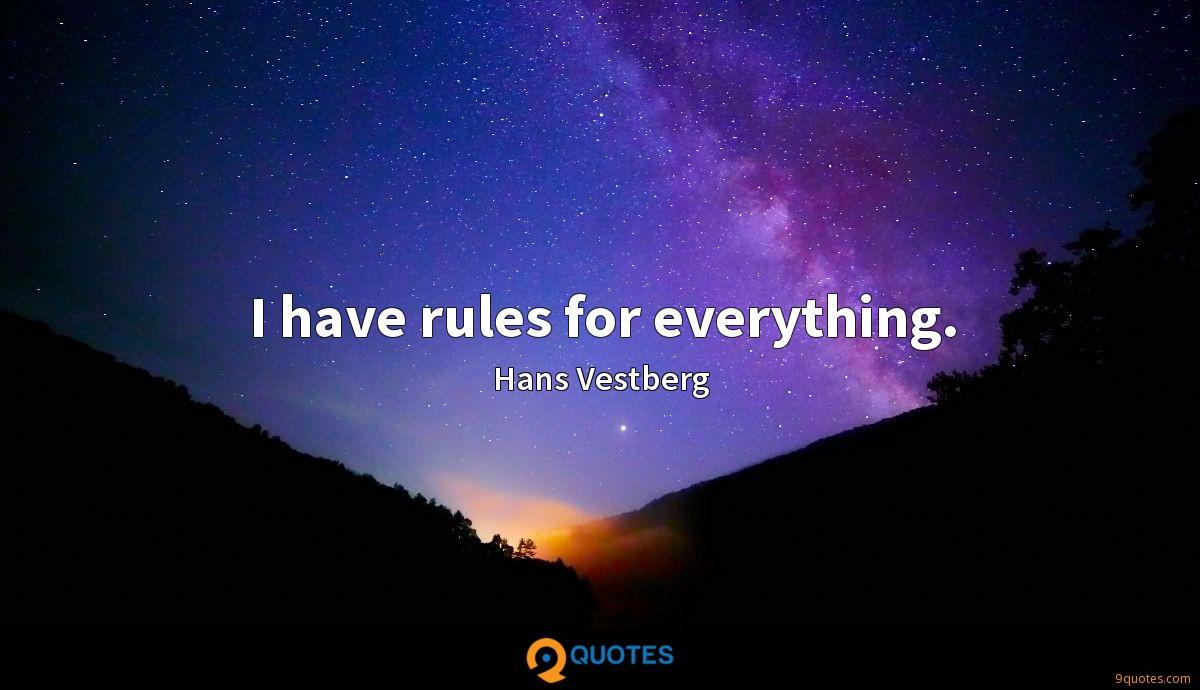 I have rules for everything.