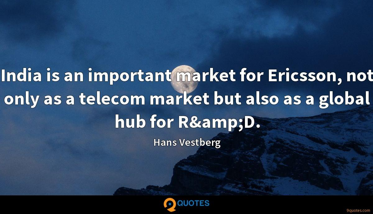 India is an important market for Ericsson, not only as a telecom market but also as a global hub for R&D.