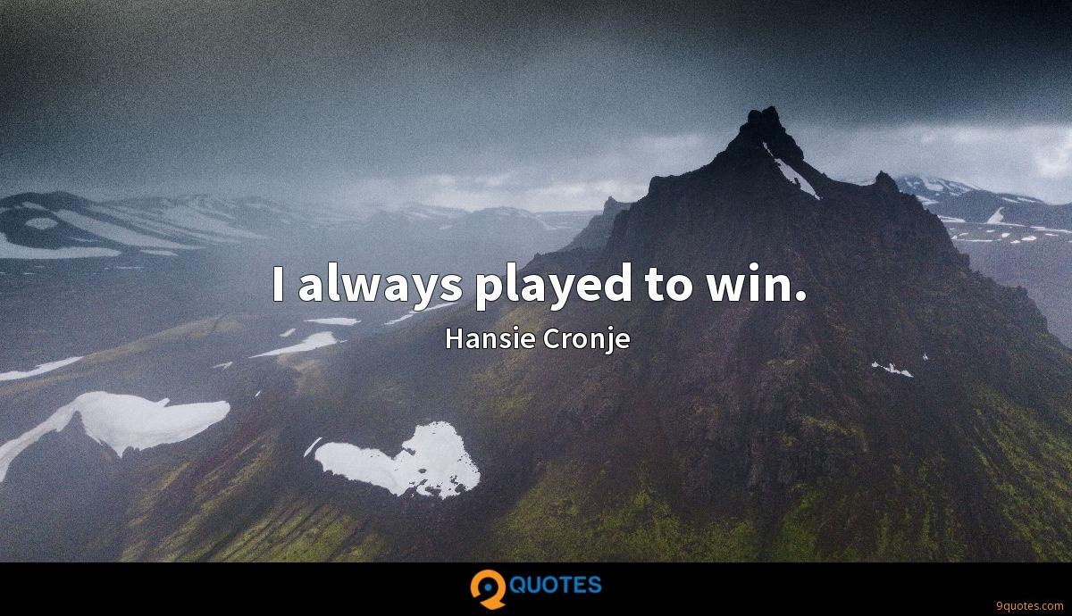 I always played to win.