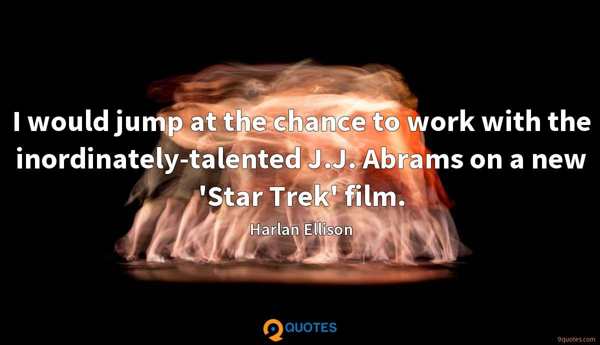 I would jump at the chance to work with the inordinately-talented J.J. Abrams on a new 'Star Trek' film.