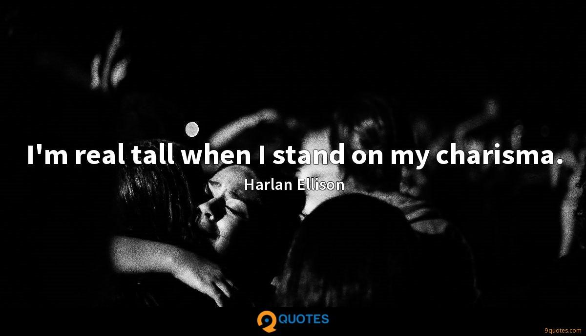 I'm real tall when I stand on my charisma.