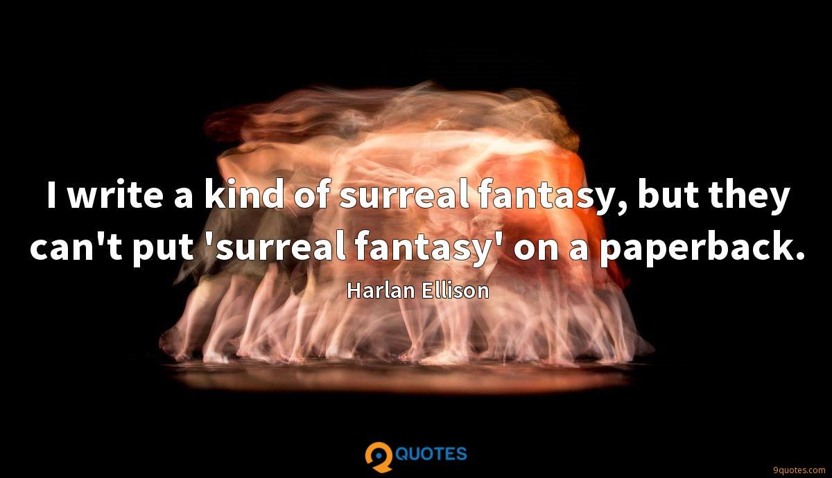 I write a kind of surreal fantasy, but they can't put 'surreal fantasy' on a paperback.