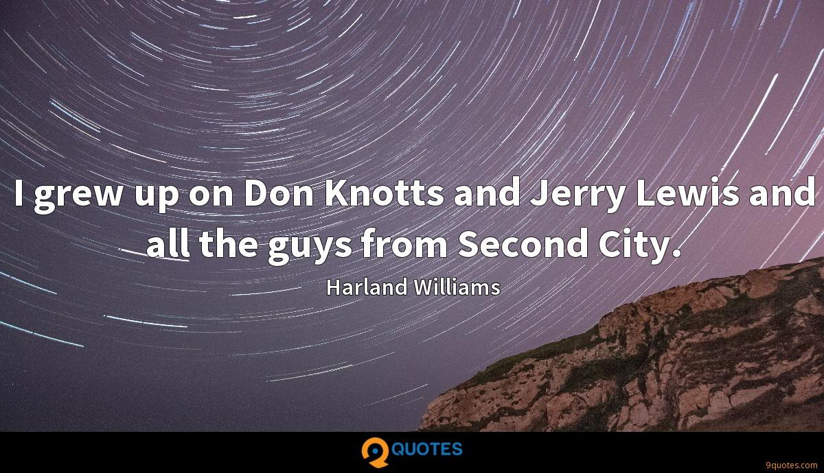 I grew up on Don Knotts and Jerry Lewis and all the guys from Second City.