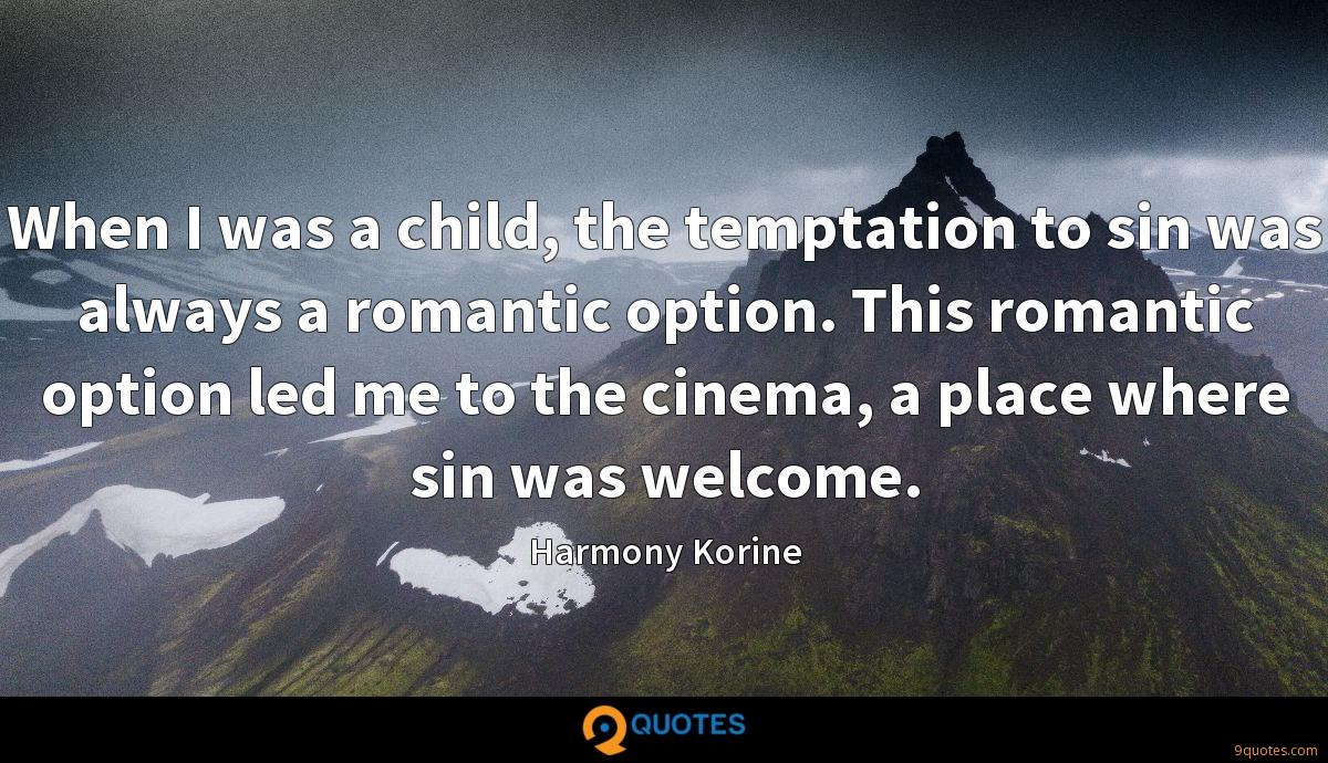 When I was a child, the temptation to sin was always a romantic option. This romantic option led me to the cinema, a place where sin was welcome.