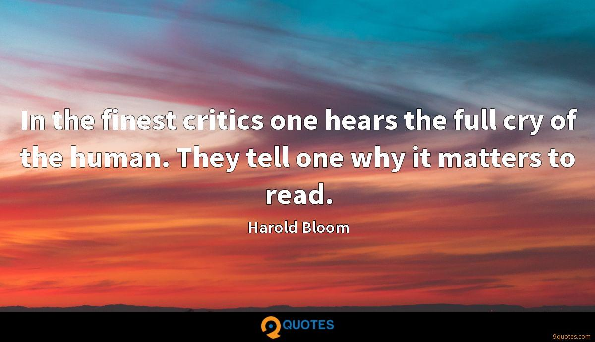 In the finest critics one hears the full cry of the human. They tell one why it matters to read.