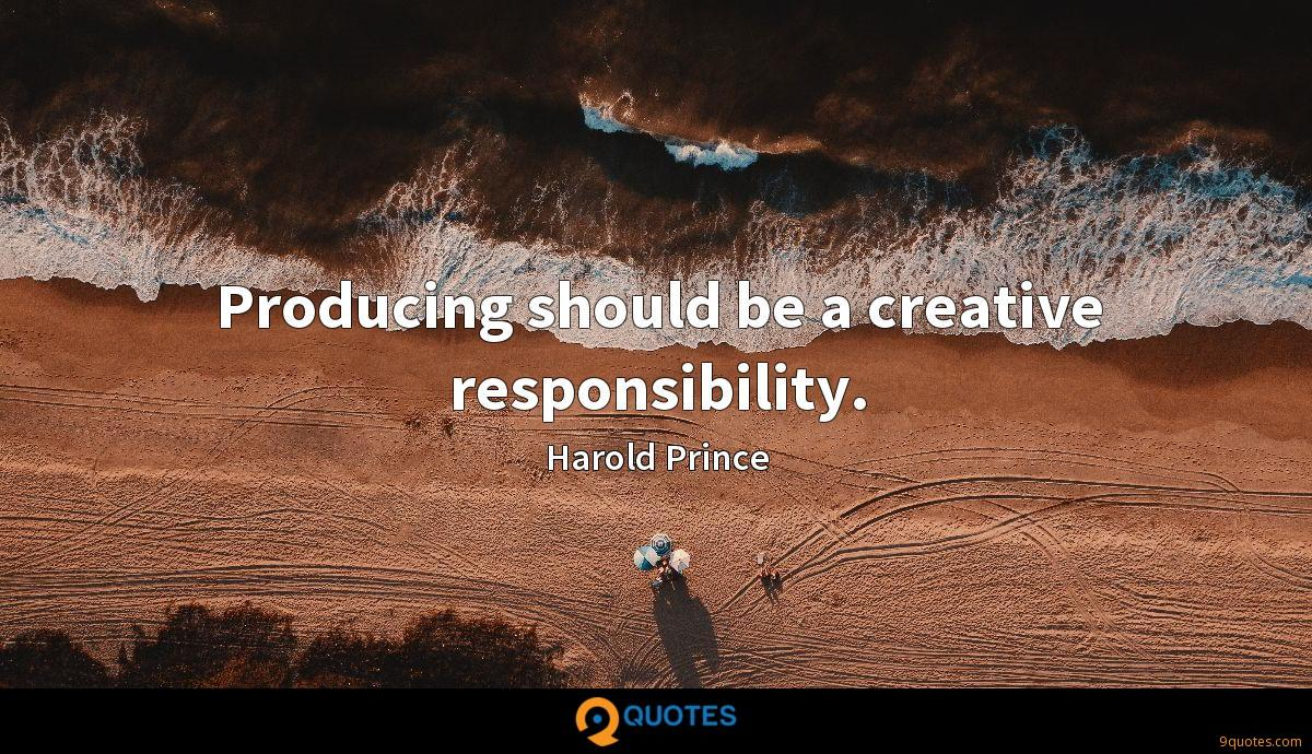 Producing should be a creative responsibility.
