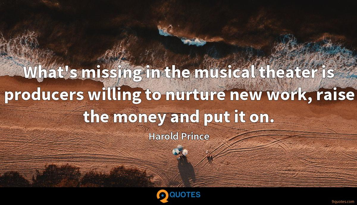 What's missing in the musical theater is producers willing to nurture new work, raise the money and put it on.