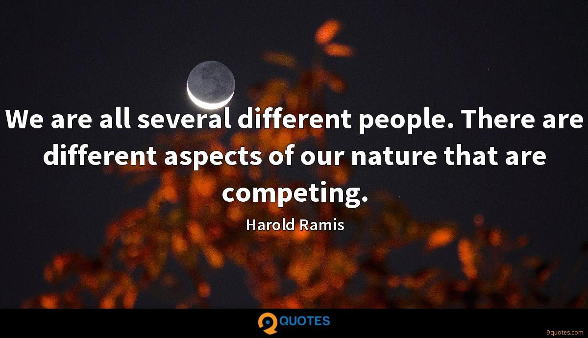 We are all several different people. There are different aspects of our nature that are competing.
