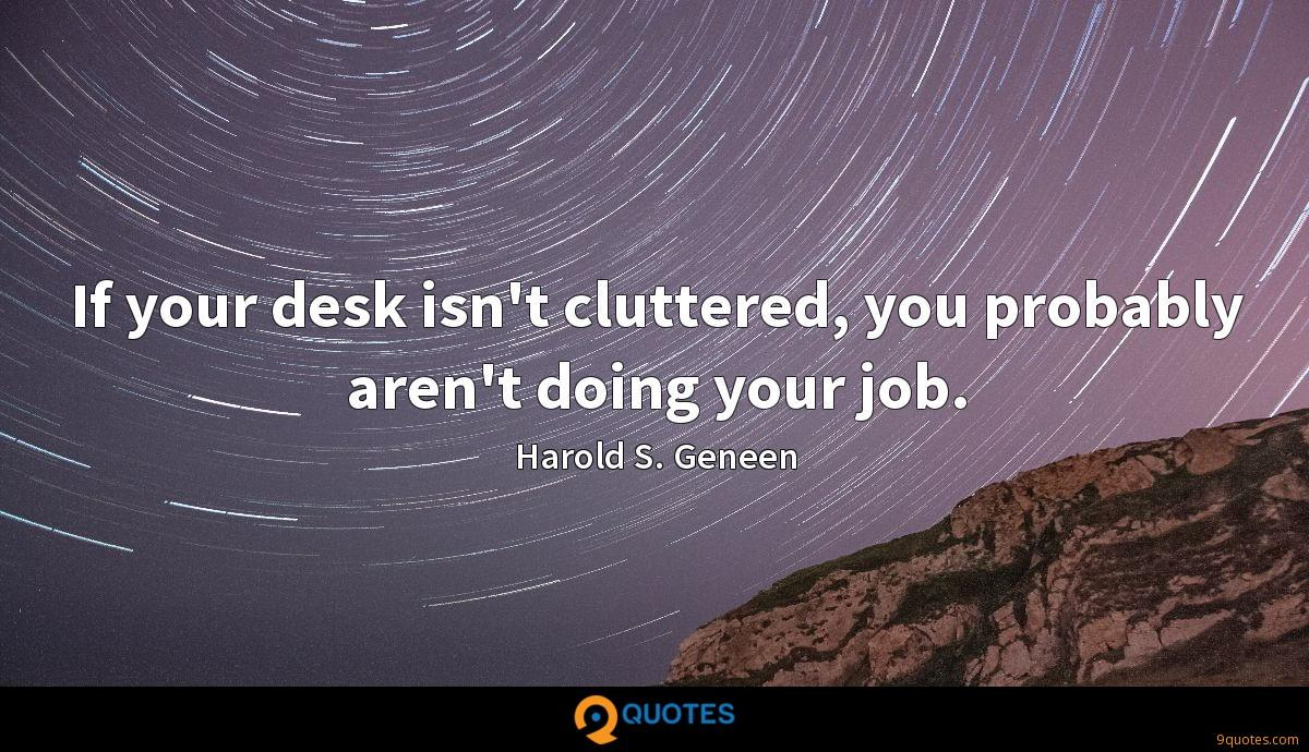If your desk isn't cluttered, you probably aren't doing your job.