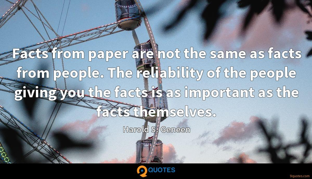 Facts from paper are not the same as facts from people. The reliability of the people giving you the facts is as important as the facts themselves.