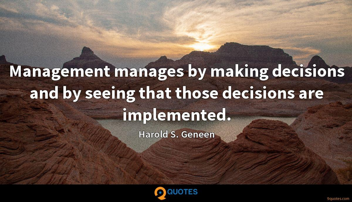 Management manages by making decisions and by seeing that those decisions are implemented.