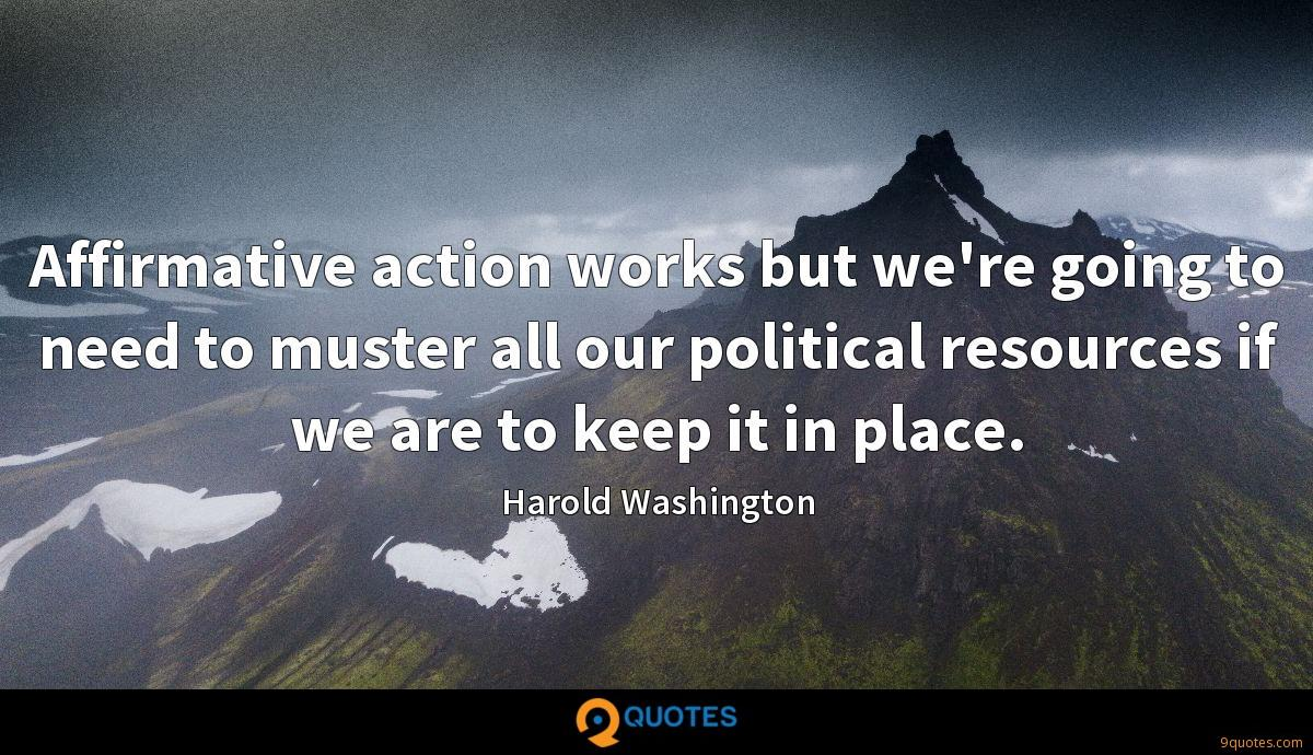 Affirmative action works but we're going to need to muster all our political resources if we are to keep it in place.