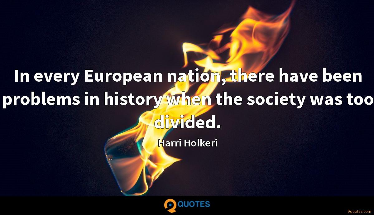In every European nation, there have been problems in history when the society was too divided.