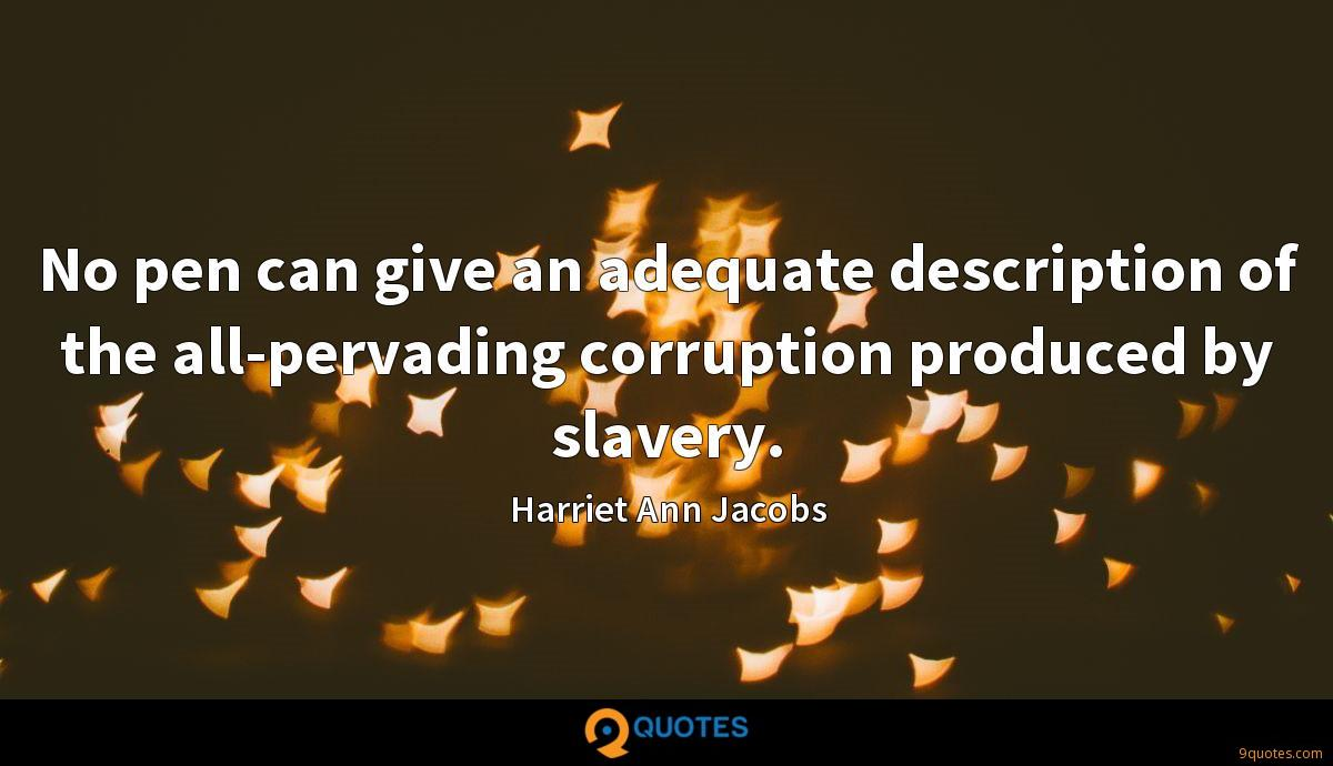 No pen can give an adequate description of the all-pervading corruption produced by slavery.